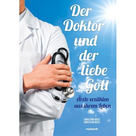 Der Doktor und der liebe Gott - Ärzte erzählen aus ihrem Leben