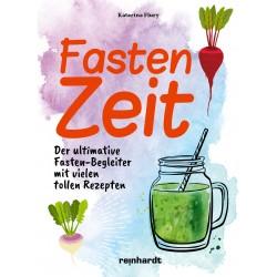 Fastenzeit – Der ultimative Fasten–Begleiter mit vielen tollen Rezepten