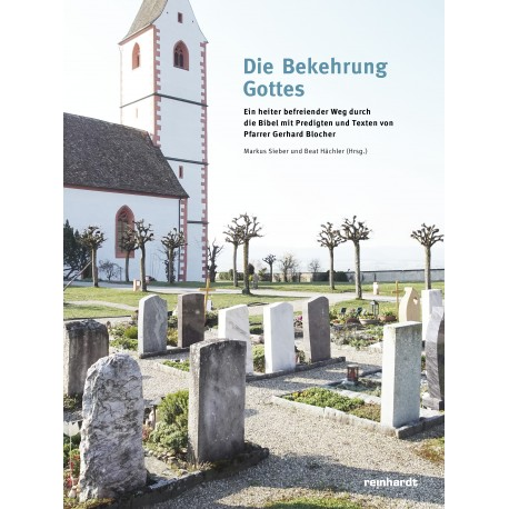 Die Bekehrung Gottes - Ein heiter befreiender Weg durch die Bibel mit Predigten und Texten von Pfarrer Gerhard Blocher