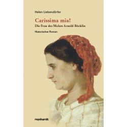 Carissima mia! Die Frau des Malers Arnold Böcklin