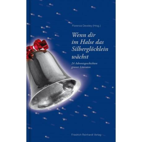 Wenn dir im Halse das Silberglöcklein wächst. 24 Adventsgeschichten grosser Literaten
