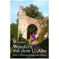 Wandern mit dem U-Abo 3. Schlösser, Burgen und Ruinen