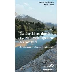 Wanderführer durch 132 Naturschutzgebiete der Schweiz. Die schönsten Pro Natura Schutzgebiete.
