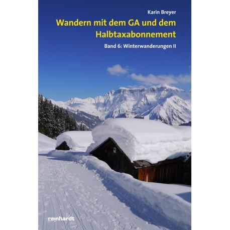 Wandern mit dem GA und dem Halbtaxabonnement. Band 6: Winterwanderungen II