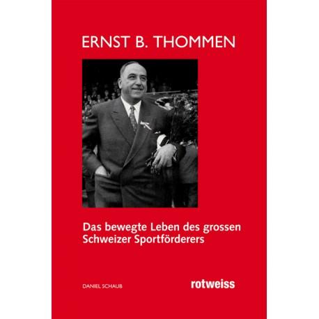 Ernst B. Thommen. Das bewegte Leben des grossen Schweizer Sportförderers