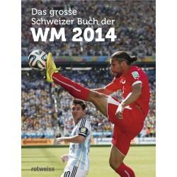 Das grosse Schweizer Buch der WM 2014