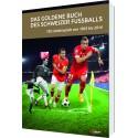 Das goldene Buch des Schweizer Fussballs. 750 Länderspiele von 1905 bis 2014
