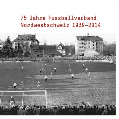 75 Jahre Fussballverband Nordwestschweiz 1939-2014