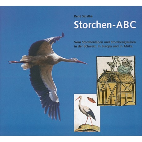 Storchen ABC. Vom Storchenleben und Storchenglauben in der Schweiz, Europa und in Afrika