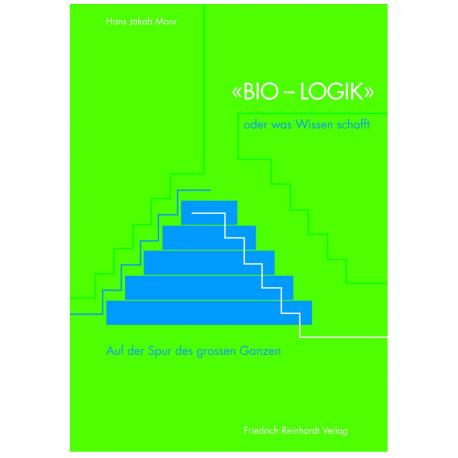 «Bio-Logik» oder was Wissen schafft. Auf den Spuren des grossen Ganzen
