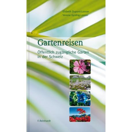 Gartenreisen. Öffentlich zugängliche Gärten in der Schweiz