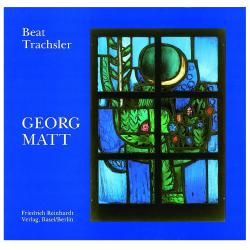 Georg Matt. Der Glasmaler im Zeichen des weissen Vogels