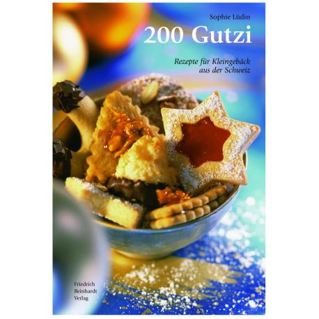 200 Gutzi. Rezepte für Kleingebäck aus der Schweiz