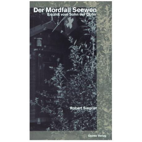 Der Mordfall Seewen. Erzählt vom Sohn der Opfer