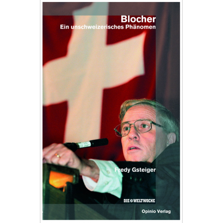 Blocher. Ein unschweizerisches Phänomen