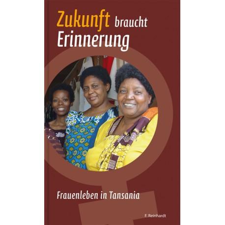 Zukunft braucht Erinnerung. Frauenleben in Tansania