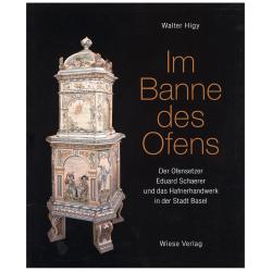 Im Banne des Ofens. Der Ofensetzer Eduard Schaerer und das Hafnerhandwerk in der Stadt Basel