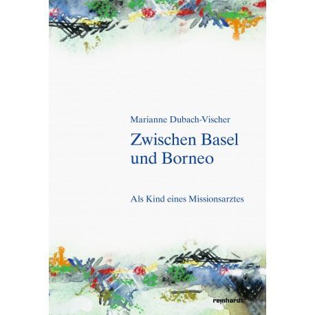 Zwischen Basel und Borneo. Als Kind eines Missionsarztes