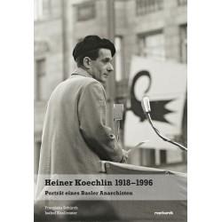Heiner Koechlin. 1918–1996 Porträt eines Basler Anarchisten