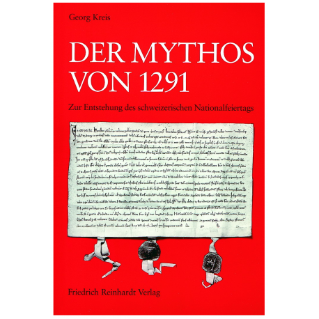 Der Mythos von 1291. Zur Entstehung des schweizerischen Nationalfeiertags