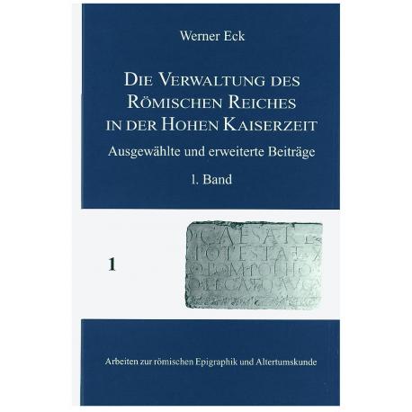 Die Verwaltung des Römischen Reiches in der Hohen Kaiserzeit. Ausgewählte und erweiterte Beiträge, 1. Band.