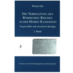 Die Verwaltung des Römischen Reiches in der Hohen Kaiserzeit. Ausgewählte und erweiterte Beiträge, 2. Band.