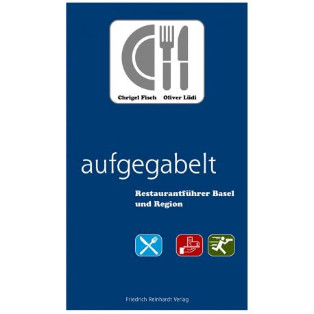 aufgegabelt. Restaurantführer Basel und Region