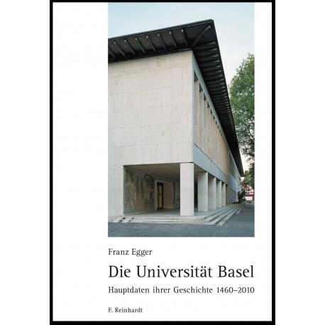 Die Universität Basel. Hauptdaten ihrer Geschichte 1460-2010