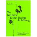 Von Karl Barth zu einer Theologie der Erfahrung. Theologischer Lebensbericht und letzte Predigten