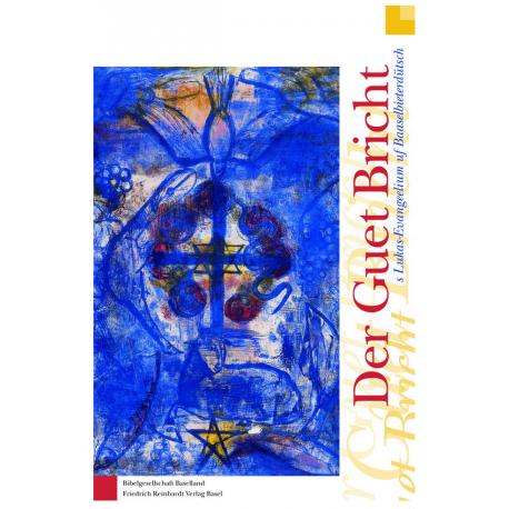 Der Guet Bricht. S Lukas-Evangeelium uf Baaselbieterdütsch