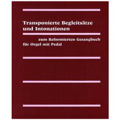 Transponierte Begleitsätze und Intonationen zum Reformierten Gesangsbuch für Orgel mit Pedal