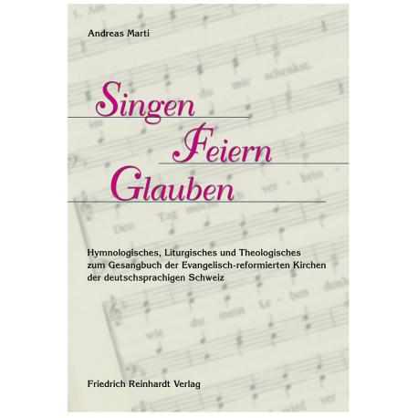 Singen – Feiern – Glauben. Hymnologisches, Liturgisches und Theologisches zum Gesangbuch