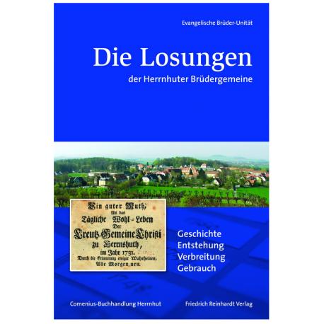 Die Losungen der Herrnhuter Brüdergemeine Geschichte. Entstehung. Verbreitung. Gebrauch