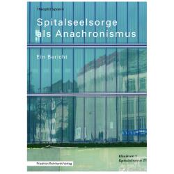 Spitalseelsorge als Anachronismus. Ein Bericht