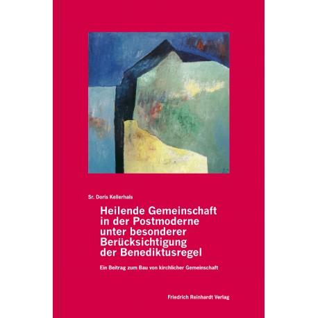 Heilende Gemeinschaft in der Postmoderne unter besonderer Berücksichtigung der Benediktusregel