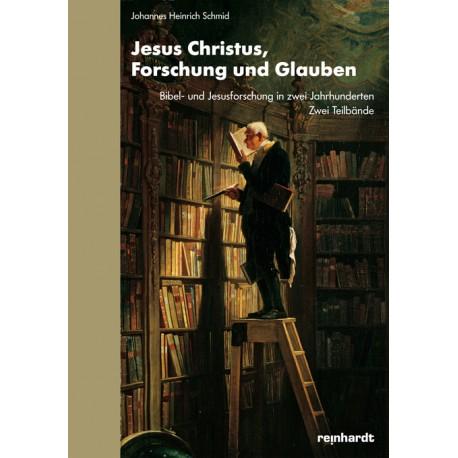 Jesus Christus, Forschung und Glauben. Bibel- und Jesusforschung in zwei Jahrhunderten