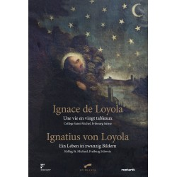 Ignatius von Loyola. Ein Leben in zwanzig Bildern - Ignace de Loyola. Une vie en vingt tableaux