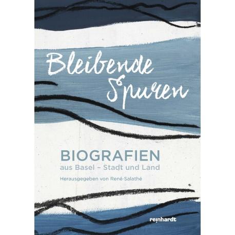 Bleibende Spuren - Biografien aus Basel-Stadt und Land