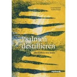Psalmen destillieren - Alte Gebete neu lesen